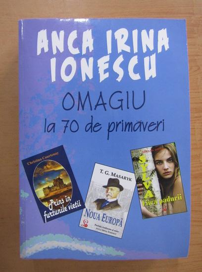 Anticariat: Anca Irina Ionescu - Omagiu la 70 de primaveri