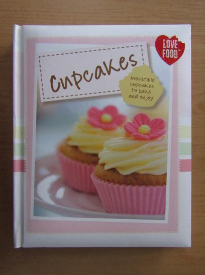Anticariat: Cupcakes. Irresistible cupcakes to bake and enjoy