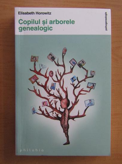 Anticariat: Elisabeth Horowitz - Copilul si arborele genealogic