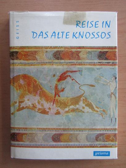 Anticariat: Heinz Geiss - Reise in Das Alte Knossos