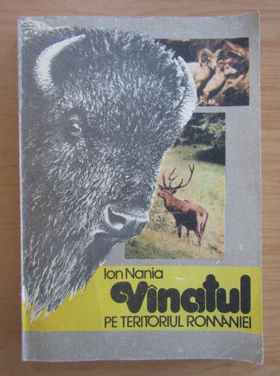 Anticariat: Ion Nania - Vanatul pe teritoriul Romaniei