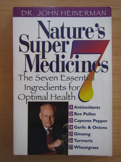 Anticariat: John Heinerman - Nature's Super 7 Medicines