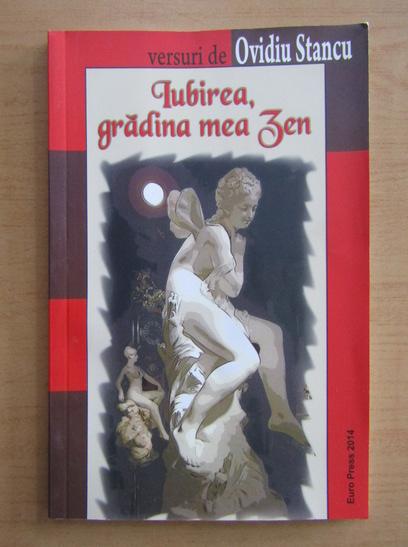 Anticariat: Ovidiu Stancu - Iubirea, gradina mea zen
