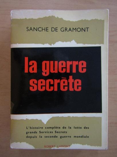 Anticariat: Sanche de Gramont - La Guerre Secrete