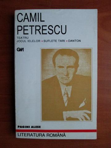 Anticariat: Camil Petrescu - Teatru. Jocul lelelor. Suflete tari. Danton