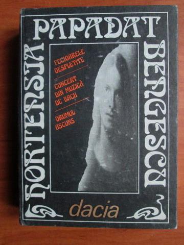 Anticariat: Hortensia Papadat Bengescu - Fecioarele despletite. Concert din muzica de Bach. Drumul ascuns