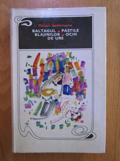 Anticariat: Mihail Sadoveanu - Baltagul. Pastile blajinilor. Ochi de urs (coperti cartonate)