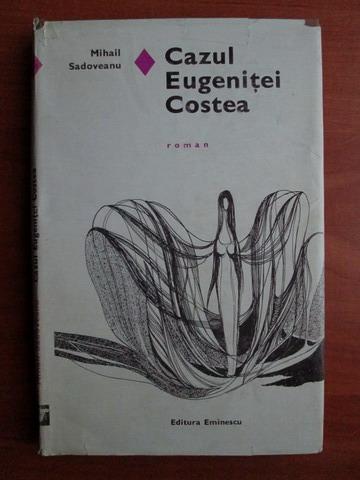 Anticariat: Mihail Sadoveanu - Cazul Eugenitei Costea