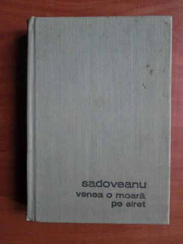 Anticariat: Mihail Sadoveanu - Venea o moara pe Siret (coperti cartonate)