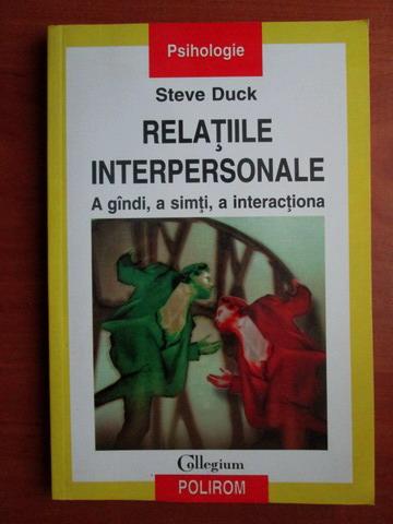 Anticariat: Steve Duck - Relatiile interpersonale. A gandi, a simti, a interactiona