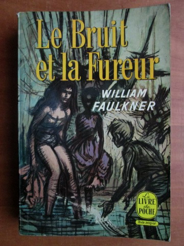 Anticariat: William Faulkner - Le bruit et la fureur