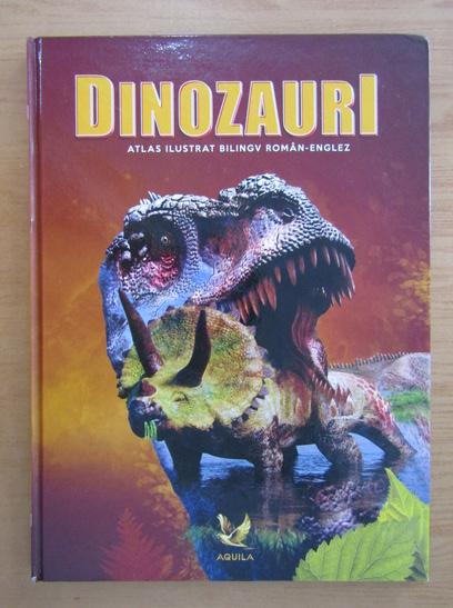 Anticariat: Dinozauri. Atlas ilustrat bilingv roman-englez