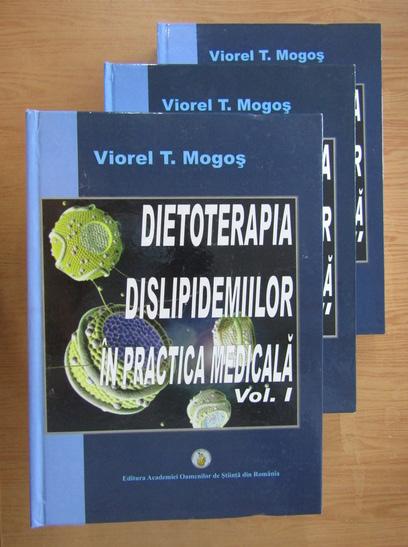 Anticariat: Viorel T. Mogos - Dietoterapia dislipidemiilor in practica medicala (3 volume)