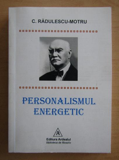 Anticariat: C. Radulescu Motru - Personalismul energetic