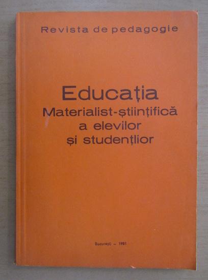 Anticariat: Educatia materialist-stiintifica a elevilor si studentilor