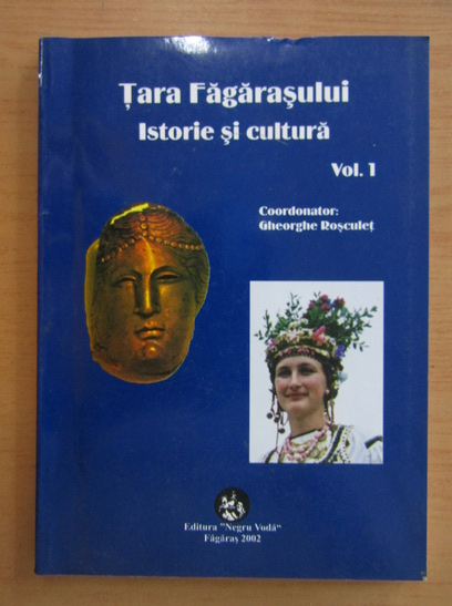 Anticariat: Gheorghe Rosculet - Tara Fagarasului. Istorie si cultura (volumul 1)