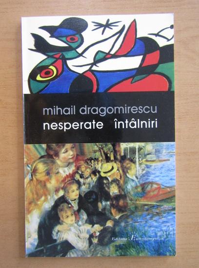 Anticariat: Mihail Dragomirescu - Nesperate intalniri