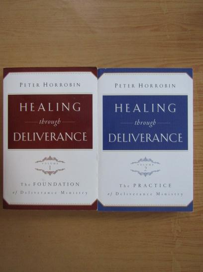 Anticariat: Peter Horrobin - Healing through Deliverance (2 volume)