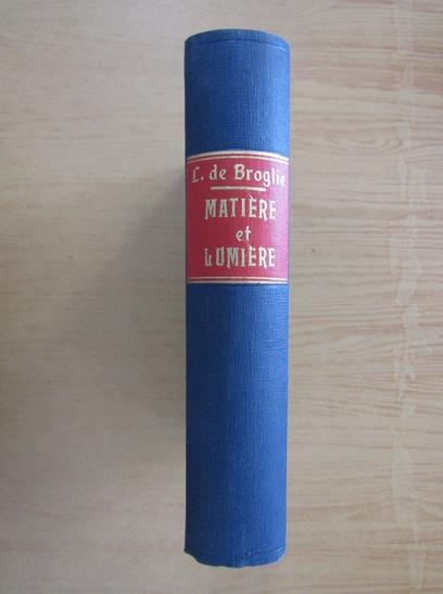 Anticariat: Louis de Broglie - Matiere et lumiere