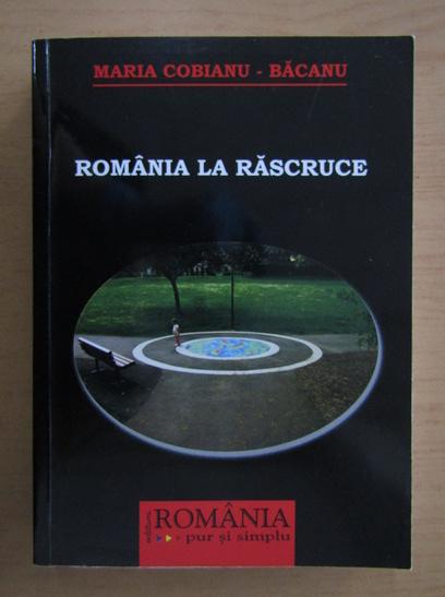Anticariat: Maria Cobianu Bacanu - Romania la rascruce