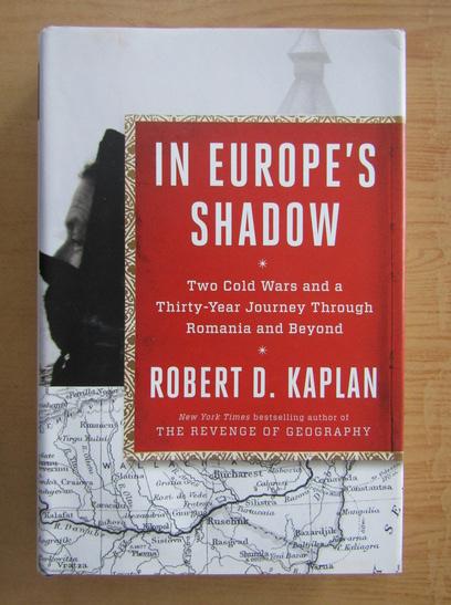 Anticariat: Robert D. Kaplan - In Europe'S Shadow