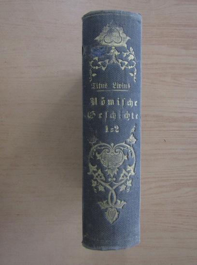 Anticariat: Titus Livius - Romische Geschichte (volumele 1-2)