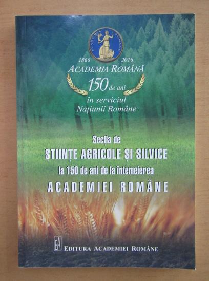 Anticariat: Cristian Hera - Sectia de Stiinte Agricole di Silvice la 150 de ani de la intemeierea Academiei Romane