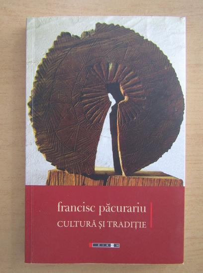 Anticariat: Francisc Pacurariu - Cultura si traditie