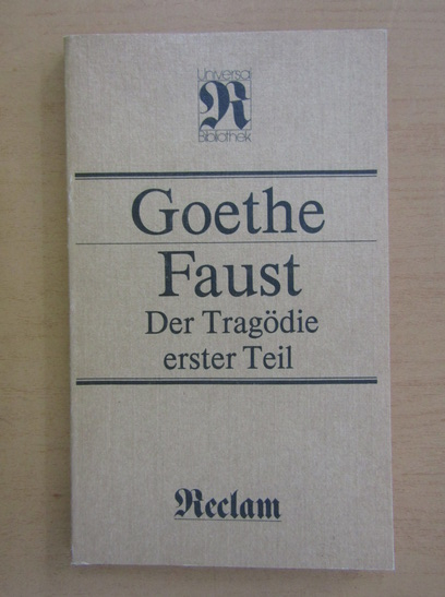 Anticariat: Johann Wolfgang Goethe - Faust, der Tragodie erster Teil