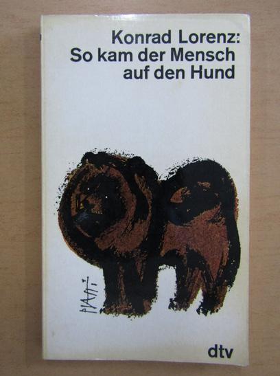 Anticariat: Konrad Lorenz - So kam der Mensch auf den Hund