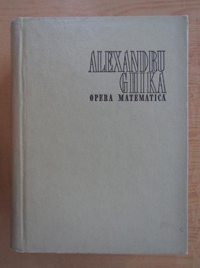 Anticariat: Alexandru Ghika - Opera matematica