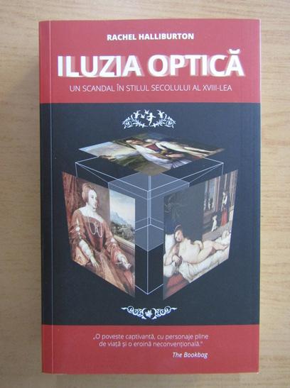 Anticariat: Rachel Halliburton - Iluzia optica. Un scandal in stilul secolului al XVIII-lea