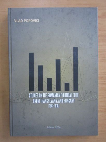 Anticariat: V. Popovici - Studies on the Romanian Political Elite from Transylvania an Hungary