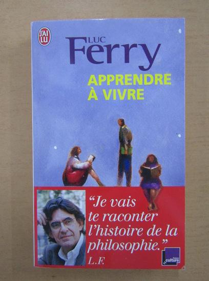 Anticariat: Luc Ferry - Apprendre a vivre
