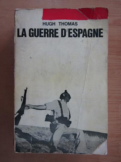 Anticariat: Hugh Thomas - La Guerre D'Espagne
