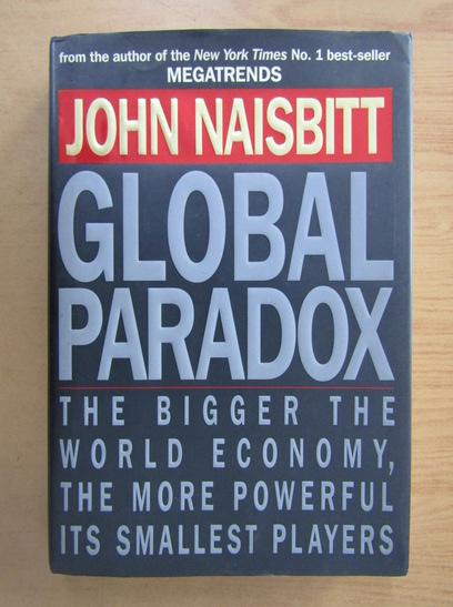 Anticariat: John Naisbitt - Global Paradox