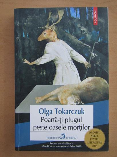 Anticariat: Olga Tokarczuk - Poarta-ti plugul peste oasele mortilor