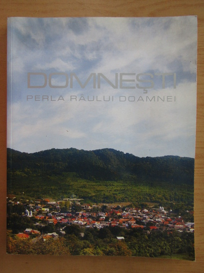 Anticariat: Petre Podea-Titus - Domnesti, perla Raului Doamnei