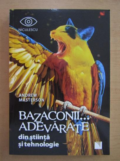 Anticariat: Andrew Masterson - Bazaconii adevarate din stiinta si tehnologie