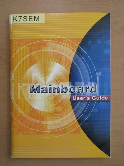 Anticariat: K7SEM Mainboard user's guide
