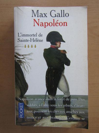 Anticariat: Max Gallo - Napoleon. L'immortel de Sainte Helene