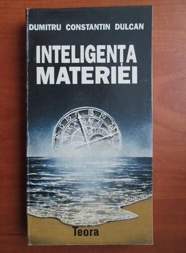 Anticariat: Dumitru Constantin Dulcan - Inteligenta materiei
