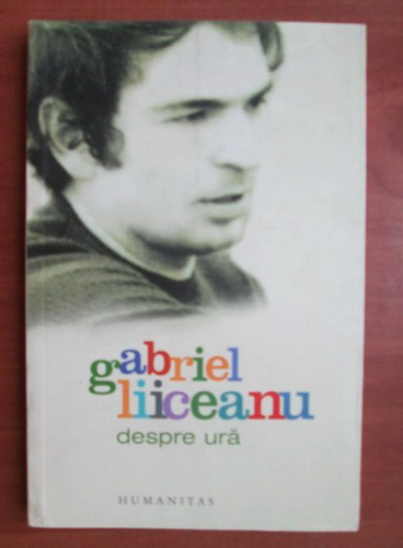 Anticariat: Gabriel Liiceanu - Despre ura