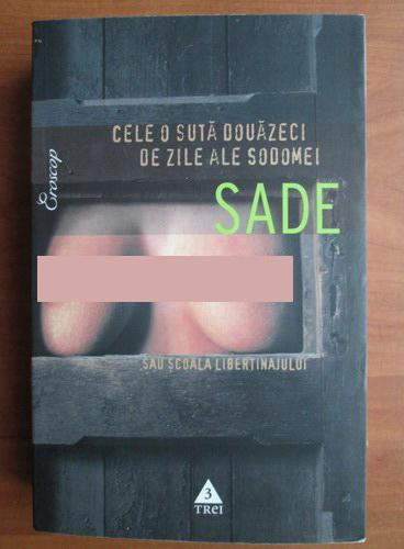 Anticariat: Marchizul de Sade - Cele o suta douazeci de zile ale Sodomei sau scoala libertinajului