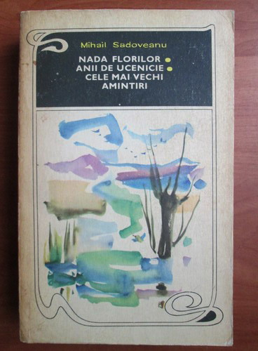 Anticariat: Mihail Sadoveanu - Nada florilor. Anii de ucenicie. Cele mai vechi amintiri
