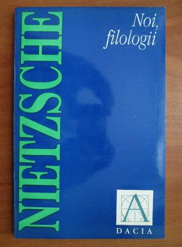 Anticariat: Nietzsche - Noi, filologii