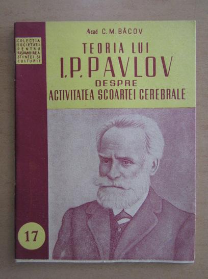 Anticariat: C. M. Bacov - Teoria lui I. P. Pavlov despre activitatea scoartei cerebrale