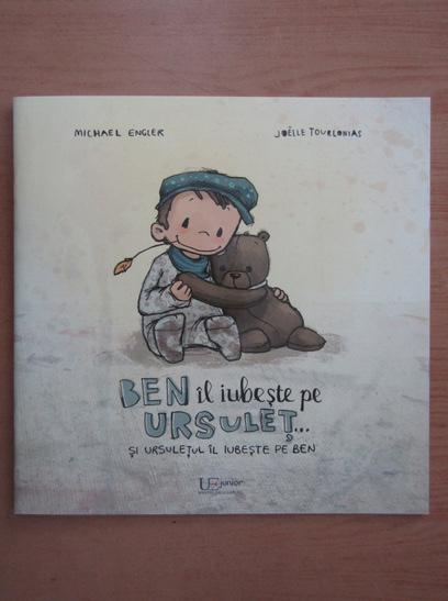 Anticariat: Michael Engler - Ben il iubeste pe ursulet si ursuletul il iubeste pe Ben