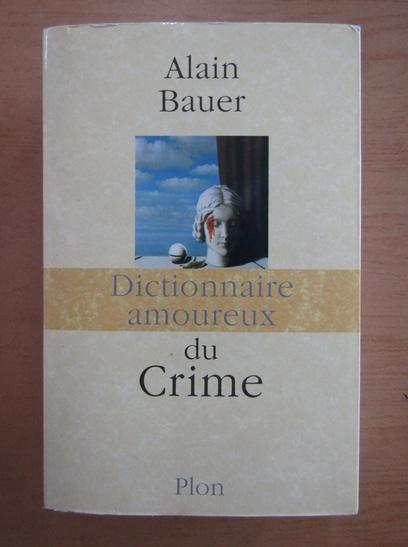 Anticariat: Alain Bauer - Dictionnaire amoureux du Crime