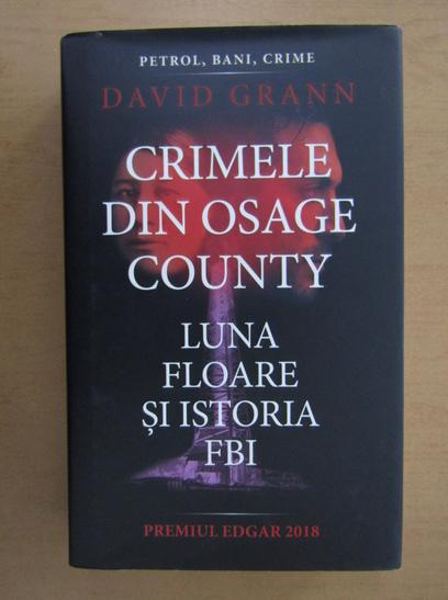 Anticariat: David Grann - Crimele din Osage County. Luna floare si istoria FBI